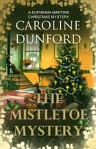 The Mistletoe Mystery - A charming historical festive adventure ebook by Caroline Dunford