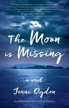 The Moon is Missing: A Novel ebook by Jenni Ogden
