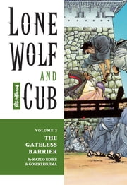 Lone Wolf and Cub Volume 2: The Gateless Barrier ebook by Kazuo Koike,Goseki Kojima