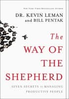 The Way of the Shepherd - Seven Secrets to Managing Productive People ebook by Kevin Leman, William Pentak