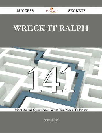 Wreck-It Ralph 141 Success Secrets - 141 Most Asked Questions On Wreck-It Ralph - What You Need To Know ebook by Raymond Sears