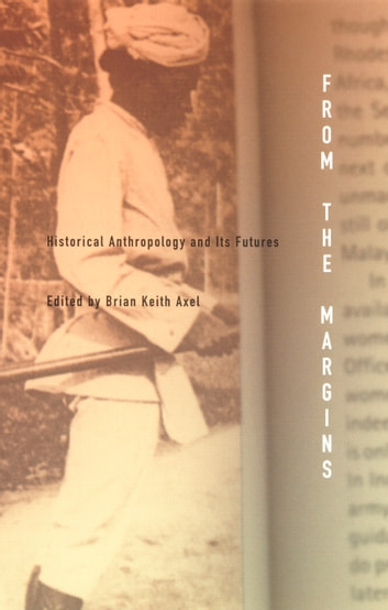 From the Margins - Historical Anthropology and Its Futures ebook by Nicholas B. Dirks,Talal Asad,Irene Silverblatt,Paul A. Silverstein,Brian Keith Axel