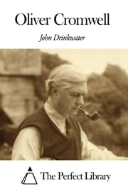 Oliver Cromwell ebook by John Drinkwater Bethune