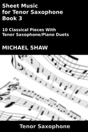 Sheet Music for Tenor Saxophone: Book 3 ebook by Michael Shaw