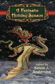 A Fantastic Holiday Season ebook by Kevin J. Anderson,Kristine Kathryn Rusch,Larry Correia