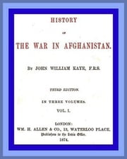 History of the War in Afghanistan, Vol. I (of 3) Third Edition ebook by Sir John William Kaye