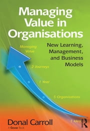 Managing Value in Organisations - New Learning, Management, and Business Models ebook by Donal Carroll
