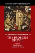 The Cambridge Companion to the Problem of Evil ebook by Chad Meister, Paul Moser