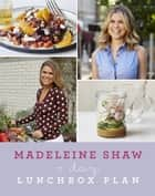 7 Day Lunchbox Plan - Portable nourishing recipes to live your glow on the go ebook by Madeleine Shaw