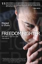Freedom Fighter: One Man's Fight for One Free World ebook by Majed El Shafie