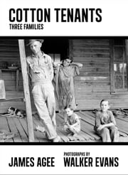 Cotton Tenants - Three Families ebook by James Agee,Walker Evans,John Summers,Adam Haslett