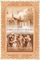 The Parliament House - The thrilling historical whodunnit ebook by Edward Marston