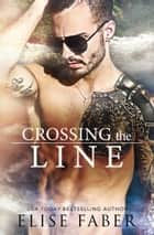 Crossing The Line ebook by Elise Faber