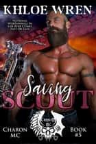 Saving Scout - Charon MC, #5 ebook by Khloe Wren