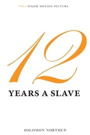 12 Years a Slave (Illustrated) - Now a Major Movie ebook by Solomon Northup,David Wilson,N Orr