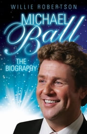 Michael Ball - The Biography ebook by Willie Robertson