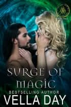 Surge Of Magic - A Hot Paranormal, Fantasy Saga ebook by Vella Day