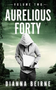 Aurelious Forty; Volume Two ebook by Dianna Beirne