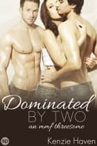 Dominated by Two - An MMF Threesome ebook by Kenzie Haven