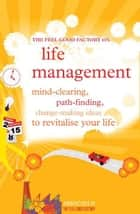 Life management - Mind-clearing, path-finding, change-making ideas to revitalise your life ebook by Infinite Ideas, Elisabeth Wilson