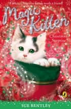 Magic Kitten: A Christmas Surprise - A Christmas Surprise ebook by Sue Bentley