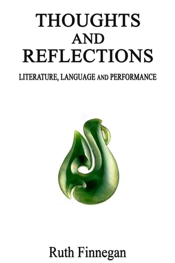 Thoughts and Reflections on Language, Literature, and Performance ebook by Ruth Finnegan