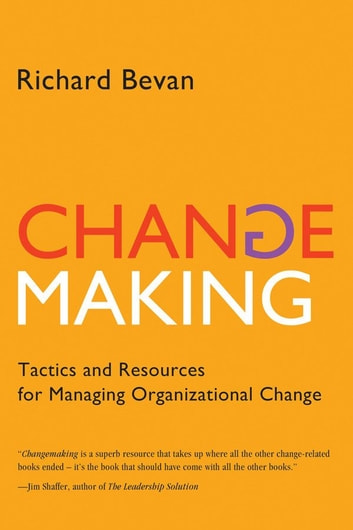 Changemaking: Tactics and Resources for Managing Organizational Change 電子書 by Richard Bevan