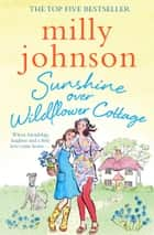 Sunshine Over Wildflower Cottage ebook by Milly Johnson