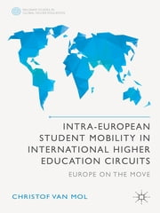 Intra-European Student Mobility in International Higher Education Circuits - Europe on the Move ebook by Christof Van Mol
