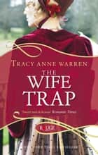 The Wife Trap: A Rouge Regency Romance ebook by Tracy Anne Warren