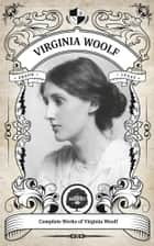 The Complete Works of Virginia Woolf (Illustrated, Inline Footnotes) - Oakshot Press ebook by Virginia Woolf, Oakshot Press