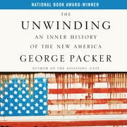 The Unwinding - An Inner History of the New America audiobook by George Packer