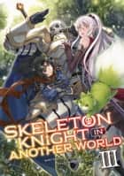 Skeleton Knight in Another World (Light Novel) Vol. 3 eBook by Ennki Hakari, KeG