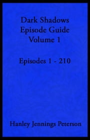 Dark Shadows Episode Guide Volume 1 - DS Guides, #1 ebook by Hanley Jennings Peterson