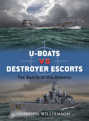 U-boats vs Destroyer Escorts - The Battle of the Atlantic ebook by Gordon Williamson