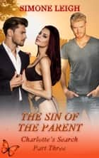 The Sin of the Parent - Charlotte's Search, #3 ebook by Simone Leigh