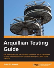 Arquillian Testing Guide ebook by John D. Ament