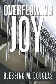 Overflowing Joy ebook by Blessing M. Douglas