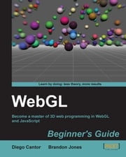 WebGL Beginner's Guide ebook by Diego Cantor, Brandon Jones