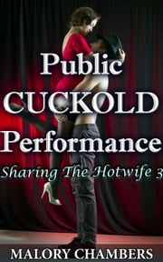Public Cuckold Performance - Sharing The Hotwife, #3 ebook by Malory Chambers