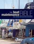 The Boat Maintenance Bible - Refit, Improve and Repair with the Experts ebook by Bloomsbury Publishing