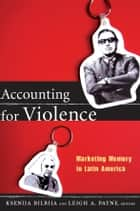 Accounting for Violence - Marketing Memory in Latin America ebook by Ksenija Bilbija, Leigh A. Payne