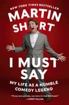 I Must Say ebook by Martin Short