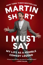 I Must Say - My Life As a Humble Comedy Legend ebook by Martin Short
