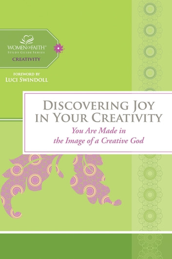 Discovering Joy in Your Creativity - You Are Made in the Image of a Creative God ebook by Women of Faith