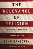 The Relevance of Religion ebook by John Danforth