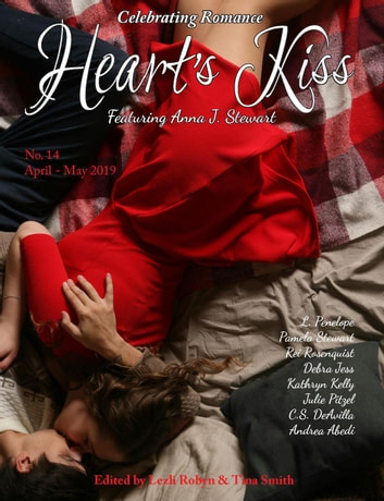 Heart's Kiss: Issue 14, April-May 2019: Featuring Anna J. Stewart - Heart's Kiss, #14 ebook by Anna J. Stewart,Debra Jess,Pamela Stewart,Kathryn Kelly
