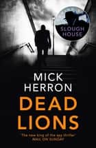 Dead Lions - Slough House Thriller 2 ebook by