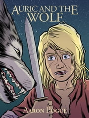 Auric and the Wolf - Auric's Valiants ebook by Aaron Pogue