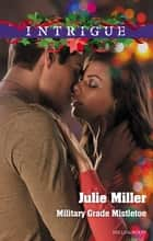 Military Grade Mistletoe ebook by JULIE MILLER